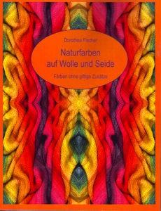 Naturfarben auf Wolle und Seide - Dorothea Fischer (Literatur)