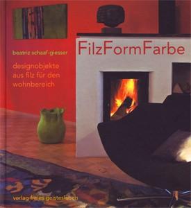 Filz Form Farbe - Beatriz Schaaf-Giesser (Literatur)