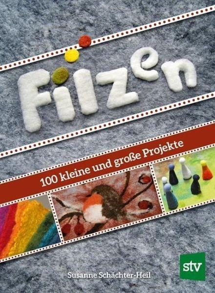 Filzen 100 kleine und große Projekte (Literatur) - jetzt lieferbar
