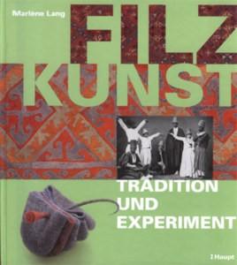 Filzkunst - Tradition und Experiment - Marlène Lang (Literatur)