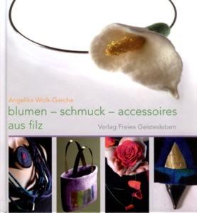 Blumen - Schmuck - Accessoires aus Filz - Angelika Wolk-Gerche (Literatur)