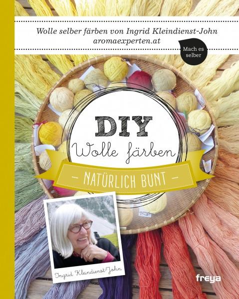 lieferbar ab 18.02.21 - DIY Wolle färben - Ingrid Kleindienst-John (Literatur)