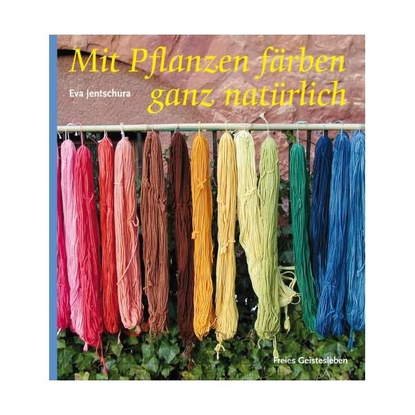 Mit Pflanzen färben ganz natürlich - Eva Jentschura (Literatur)