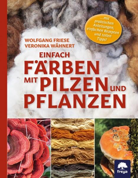 Einfach färben mit Pilzen und Pflanzen - Veronika Wähnert und Wolfgang Friese (Literatur)